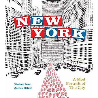 New York - A Mod Portrait of the City by Vladimir Fuka - Zdenek Mahler