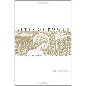 Rites of Power - Symbolism - Ritual - and Politics since the Middle Ag