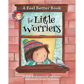 A Feel Better Book for Little Worriers by Holly Brochmann - Leah Bowe