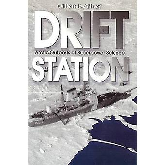 Drift Station - Arctic Outposts of Superpower Science by William F. Al