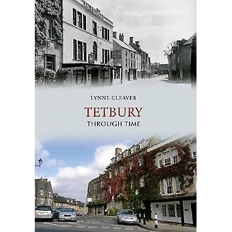 Tetbury Through Time by Lynne Cleaver - 9781848684836 Book