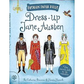 Dress-Up Jane Austen - Discover History Through Fashion by Catherine B
