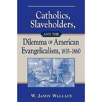 Catholics - Slaveholders - and the Dilemma of American Evangelicalism