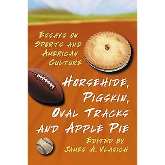 Horsehide - Pigskin - ovale Tracks en appeltaart - Essays over sport en