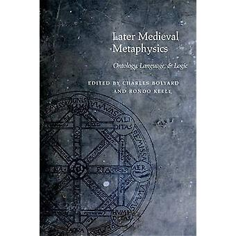 Later Medieval Metaphysics - Ontology - Language - and Logic by Rondo