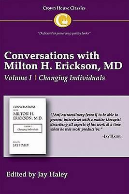Conversations with Milton H. Erickson MD - v. 1 - Changing Individuals