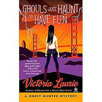 Goules hantent juste pour s'amuser: A Ghost Hunter mystère