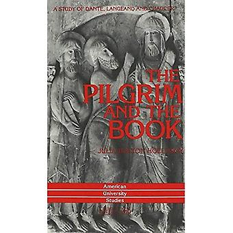 The Pilgrim and the Book: A Study of Dante, Langland, and Chaucer (American University Studies Series 4: English...