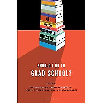 Dois-je aller à l'école Grad?: 41 réponses à une Question Impossible
