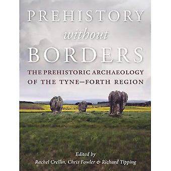 Prehistory without Borders - The Prehistoric Archaeology of the Tyne-Forth Region