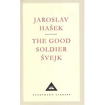 The Good Soldier Svejk and His Fortunes in the World War (Everyman's Library Classics)