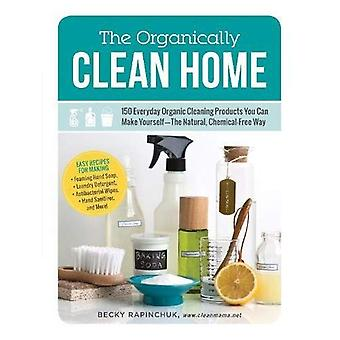 The Organically Clean Home: 150 Everyday Organic Cleaning Products You Can Make YourselfThe Natural, Chemical-Free...