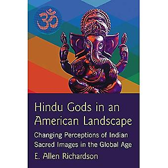 Hindu Gods in an American Landscape: Changing Perceptions of Indian Sacred Images in the Global Age