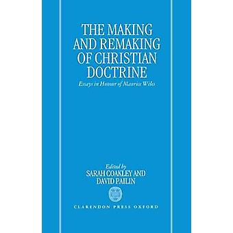 The Making and Remaking of Christian Doctrine Essays in Honour of Maurice Wiles by Pailin & David A.
