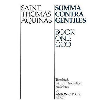 Summa Contra Gentiles Book One God by Aquinas & Thomas