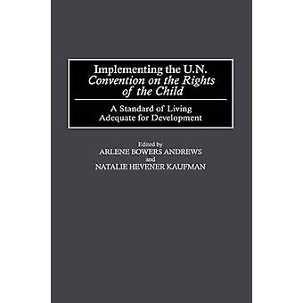 Implementing the Un Convention on the Rights of the Child A Standard of Living Adequate for Development by Andrews & Arlene Bowers