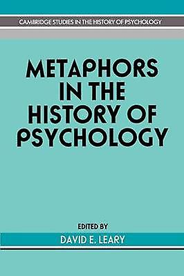 Metaphors in the History of Psychology by Leary & David E.