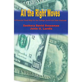All the Right Moves A Financial Road Map for the College Senior and New Graduate by Grossman & Zachary D.