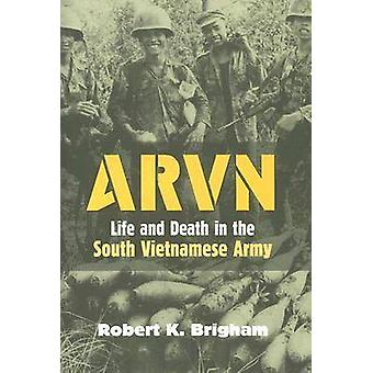 ARVN Life and Death in the South Vietnamese Army by Brigham & Robert K.