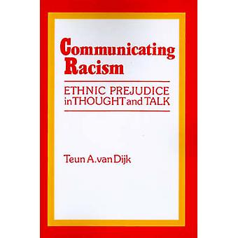 Communicating Racism Ethnic Prejudice in Thought and Talk by Van Dijk & Teun A.