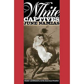 White Captives Gender and Ethnicity on the American Frontier by Namias & June