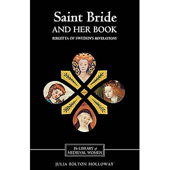 Saint Bride and Her Book Birgitta of Swedens Revelations by Holloway & Julia Bolton