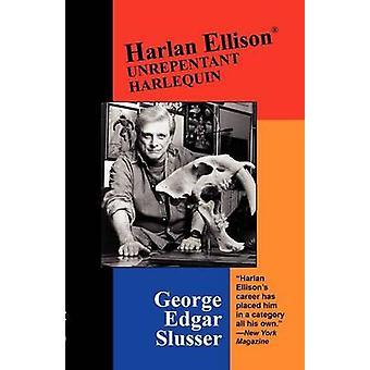 Harlan Ellison Unrepentant Harlequin by Slusser & George Edgar