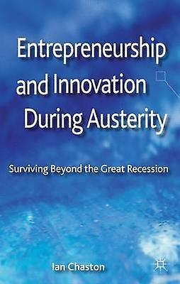 Entrepreneurship and Innovation Dubague Austerity Surviving Beyond the Great Recession by Chaston & Ian