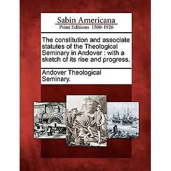 Lo statuto di costituzione e socio del seminario teologico a Andover con uno schizzo della sua ascesa e il progresso. Andover Theological Seminary.
