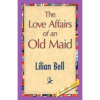 The Love Affairs of an Old Maid by Bell & Lilian