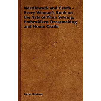Needlework and Crafts  Every Womans Book on the Arts of Plain Sewing Embroidery Dressmaking and Home Crafts by Davison & Irene