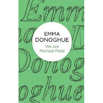 We are Michael Field by Donoghue & Emma