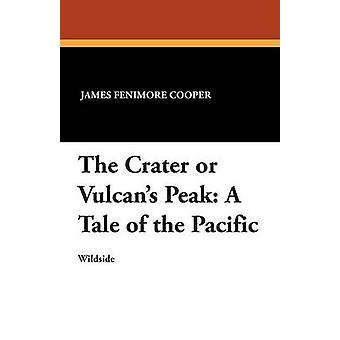 The Crater or Vulcans Peak A Tale of the Pacific by Cooper & James Fenimore