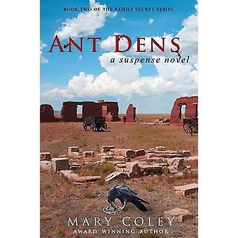 Ant Dens A Suspense Novel by Coley & Mary