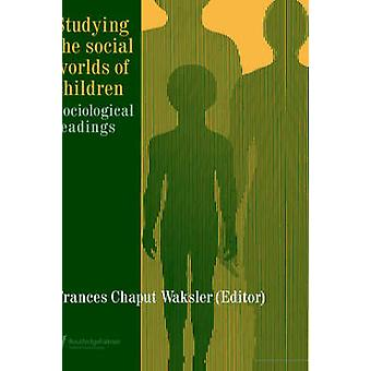 Studying the Social Worlds of Children by Waksler & F.