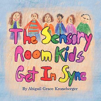 The Sensory Room Kids Get In Sync by Kroneberger & Abigail Grace
