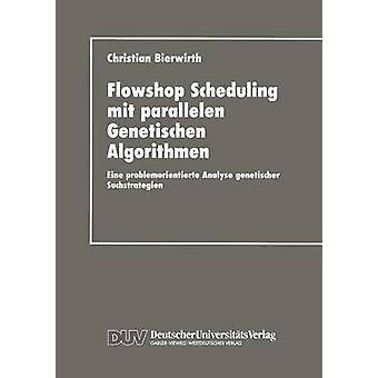 Flowhop Scheduling mit parallelen Genetischen Algorithmen  Eine problemorientierte Analyse genetischer Suchstrategien by Bierwirth & Christian
