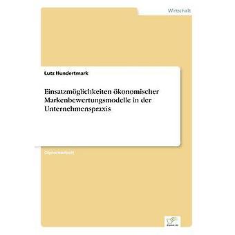 Einsatzmglichkeiten Konomischer Markenbewertungsmodelle in der Unternehmenspraxis von Hundertmark & Lutz