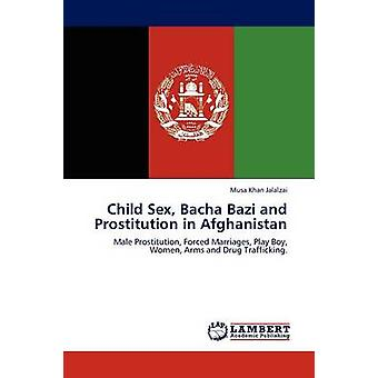 Child Sex Bacha Bazi and Prostitution in Afghanistan by Jalalzai & Musa Khan