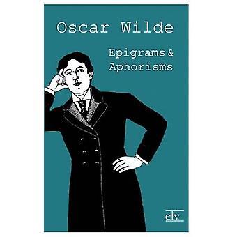 Epigrams and Aphorisms by Wilde & Oscar