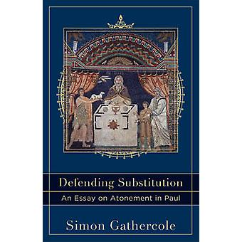Defending Substitution  An Essay on Atonement in Paul by Simon Gathercole & Series edited by Craig Evans & Series edited by Lee McDonald