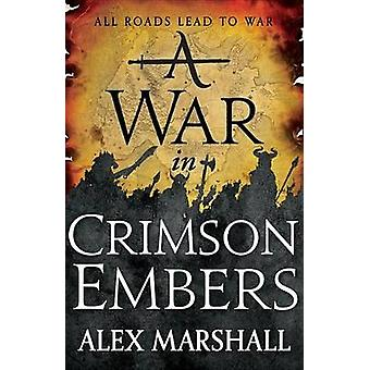 A War in Crimson Embers by Alex Marshall - 9780316340724 Book