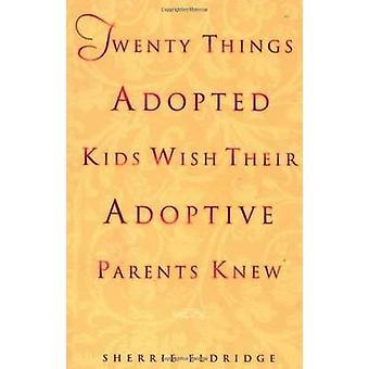 Twenty Things Adoptive Kids Wish Their Adoptive Parents Knew by Sherr