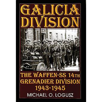 Galicia Division - The Waffen-SS 14th Grenadier Division 1943-1945 by