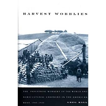 Harvest Wobblies - The Industrial Workers of the World and Agricultura