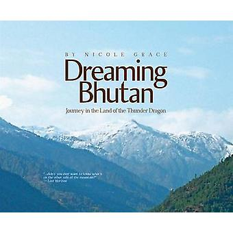 Dreaming Bhutan - Journey in the Land of the Thunder Dragon by Nicole