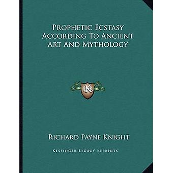 Prophetic Ecstasy According to Ancient Art and Mythology by Richard P