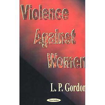 Violence Against Women by L. P. Gordon - 9781590334553 Book