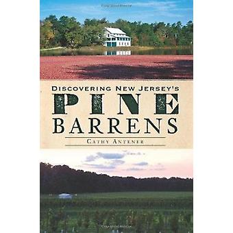 Discovering New Jersey's Pine Barrens by Cathy Antener - 978160949557
