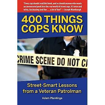 400 Things Cops Know - Street-Smart Lessons from a Veteran Patrolman b